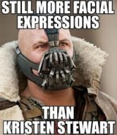 A meme close to my heart - Still more expressions than Kristen Stewart